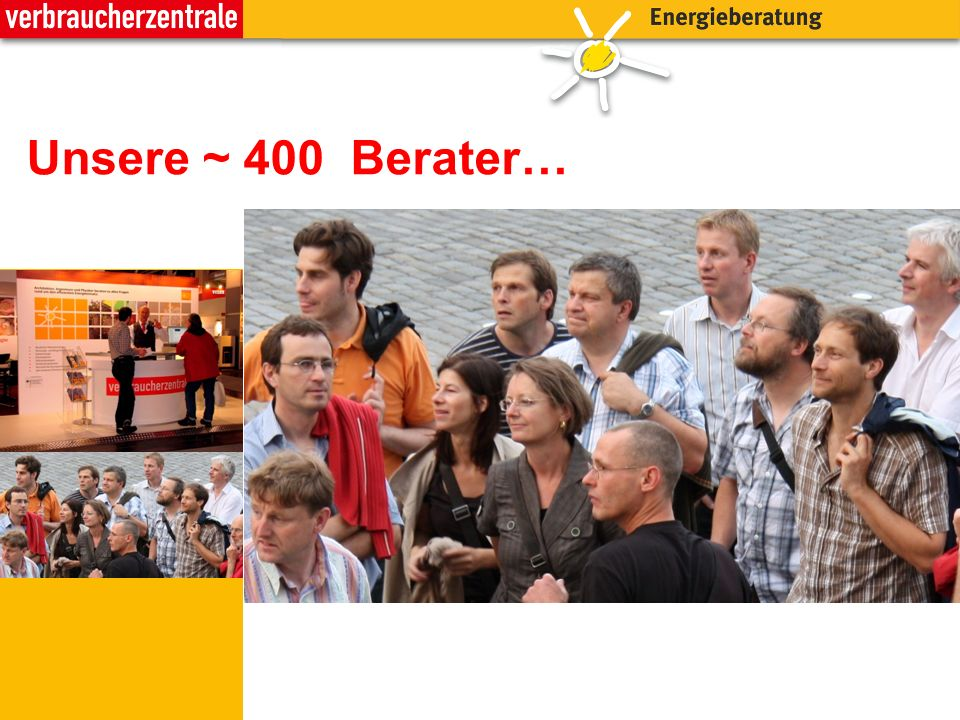Unsere ~ 400 Berater… sind Architekten, Ingenieure oder Physiker