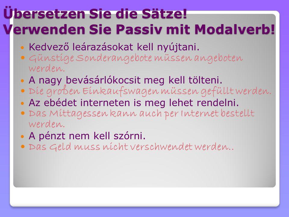 Übersetzen Sie die Sätze! Verwenden Sie Passiv mit Modalverb!