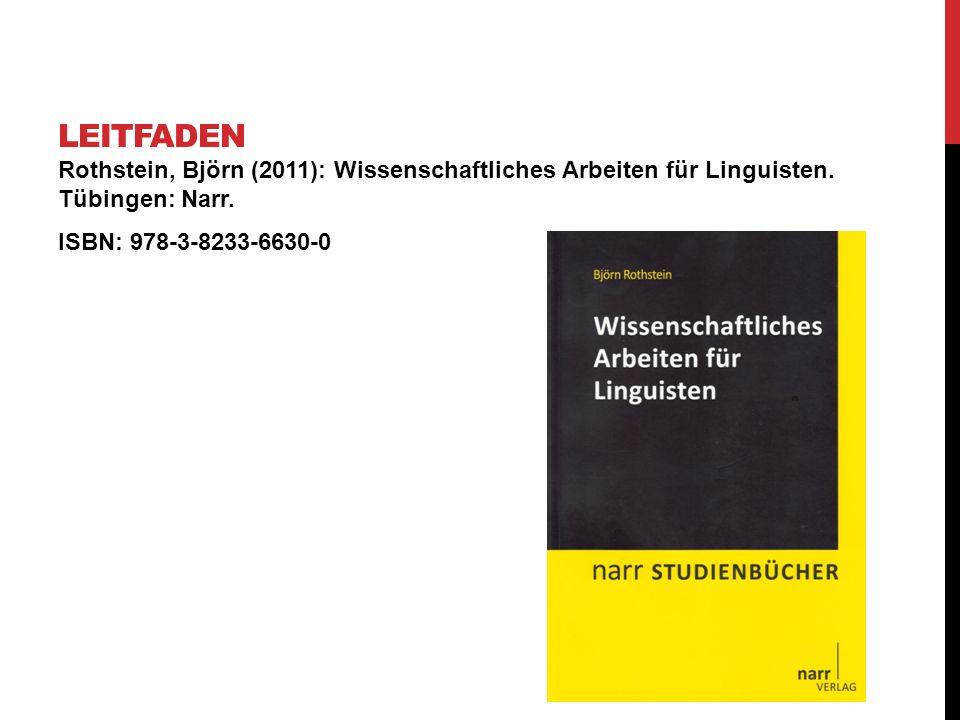 leitfaden Rothstein, Björn (2011): Wissenschaftliches Arbeiten für Linguisten.