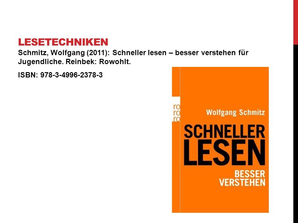 Lesetechniken Schmitz, Wolfgang (2011): Schneller lesen – besser verstehen für Jugendliche. Reinbek: Rowohlt.