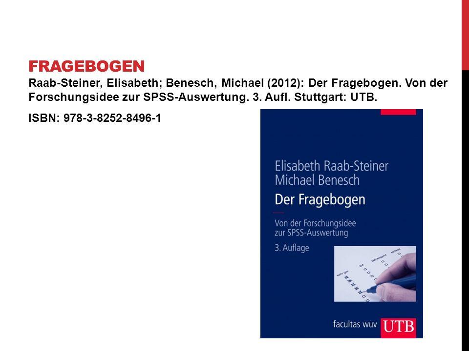 fragebogen Raab-Steiner, Elisabeth; Benesch, Michael (2012): Der Fragebogen. Von der Forschungsidee zur SPSS-Auswertung. 3. Aufl. Stuttgart: UTB.