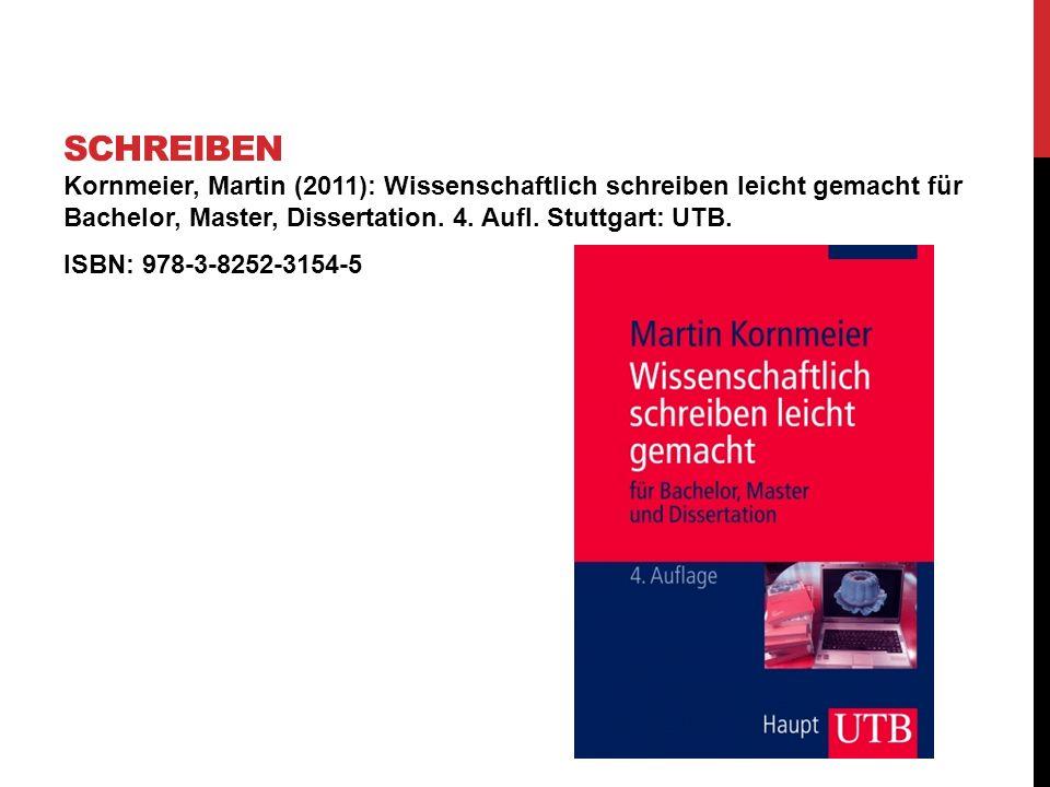 schreiben Kornmeier, Martin (2011): Wissenschaftlich schreiben leicht gemacht für Bachelor, Master, Dissertation. 4. Aufl. Stuttgart: UTB.