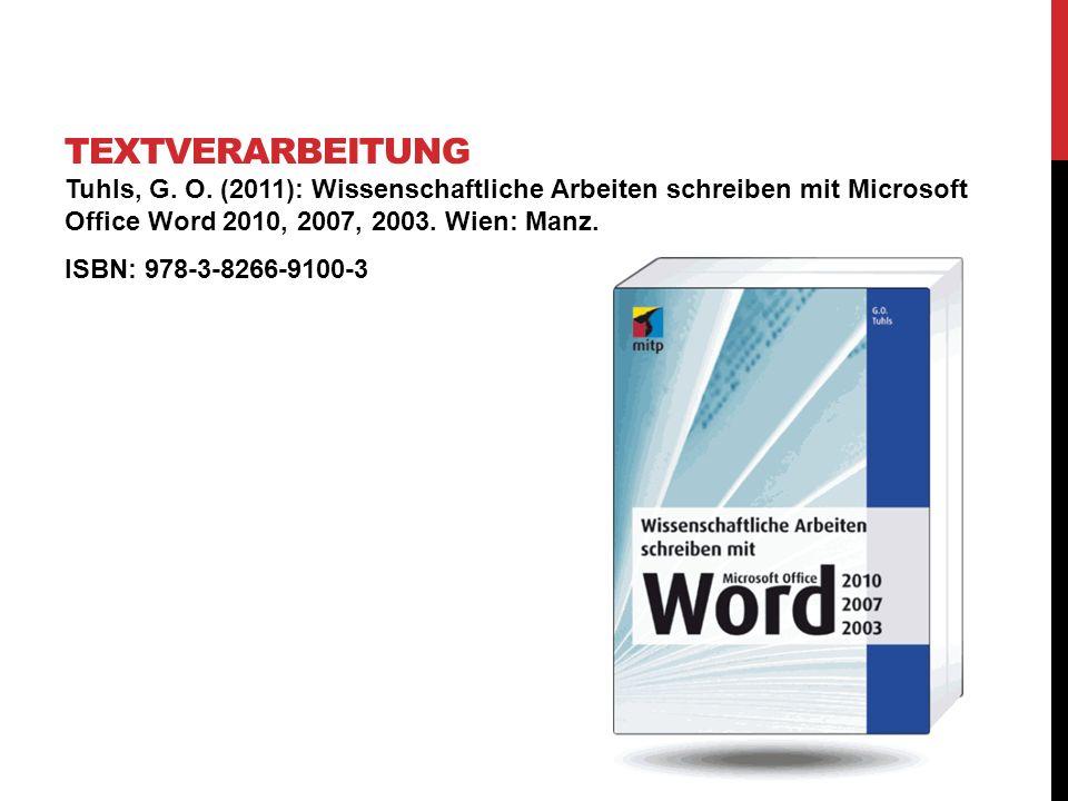 Textverarbeitung Tuhls, G. O. (2011): Wissenschaftliche Arbeiten schreiben mit Microsoft Office Word 2010, 2007, 2003. Wien: Manz.