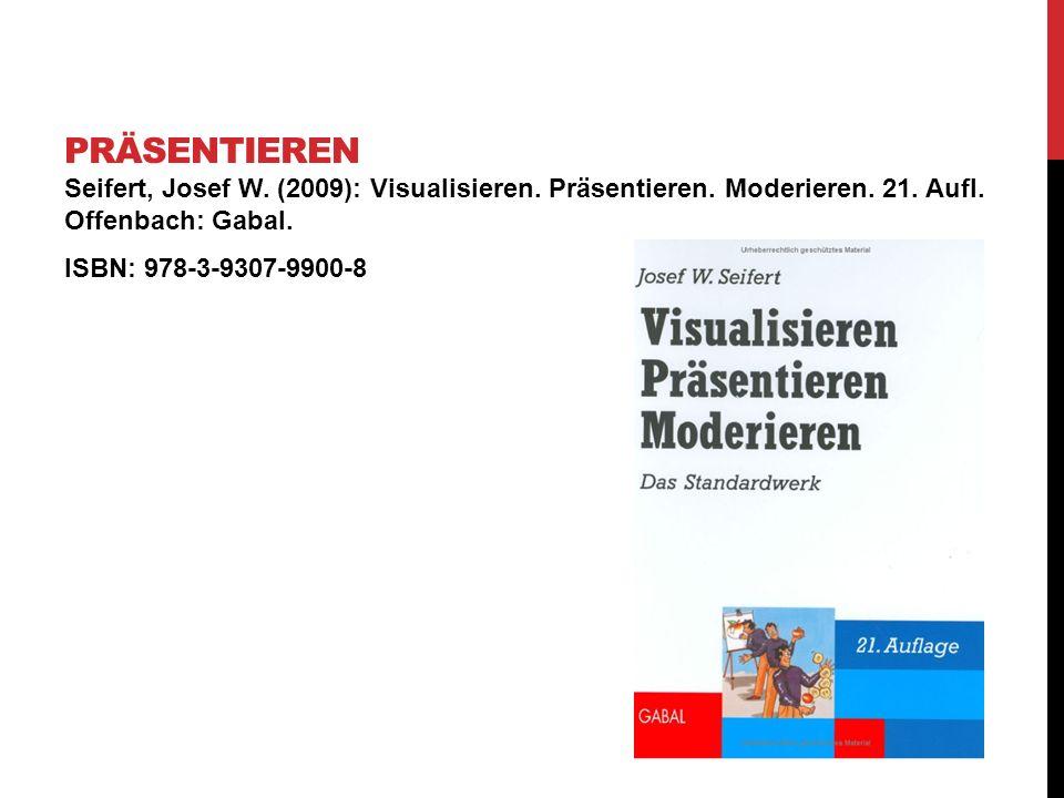 Präsentieren Seifert, Josef W. (2009): Visualisieren. Präsentieren. Moderieren. 21. Aufl. Offenbach: Gabal.