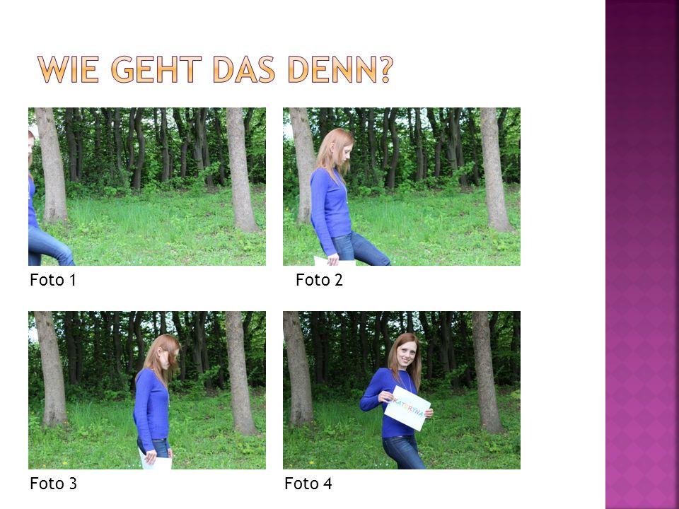 Wie geht das denn Foto 1 Foto 2 Foto 3 Foto 4