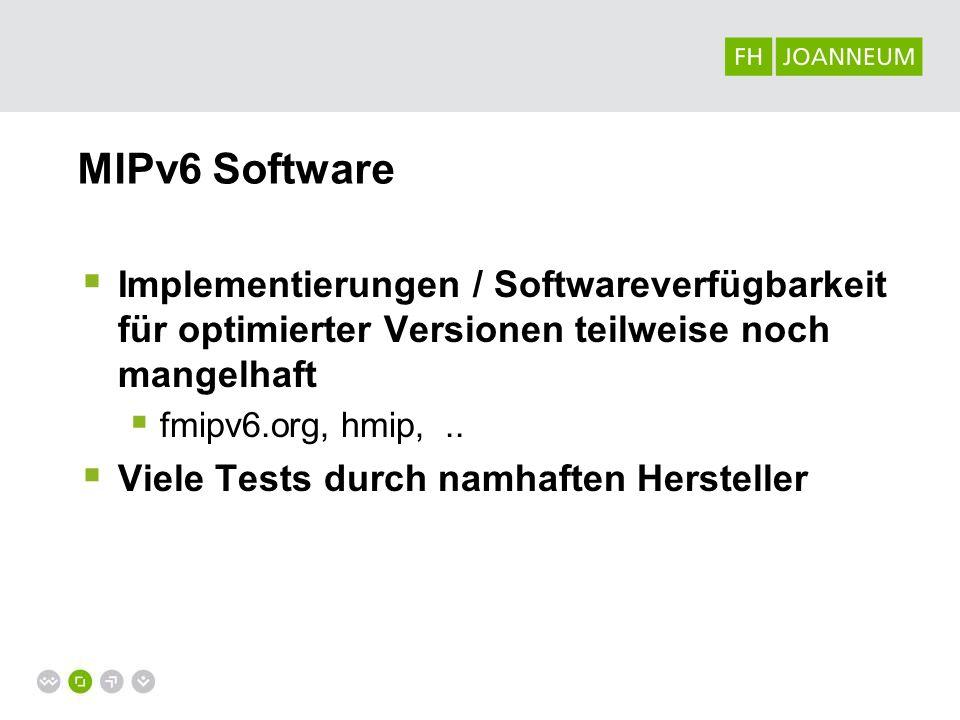 MIPv6 Software Implementierungen / Softwareverfügbarkeit für optimierter Versionen teilweise noch mangelhaft.