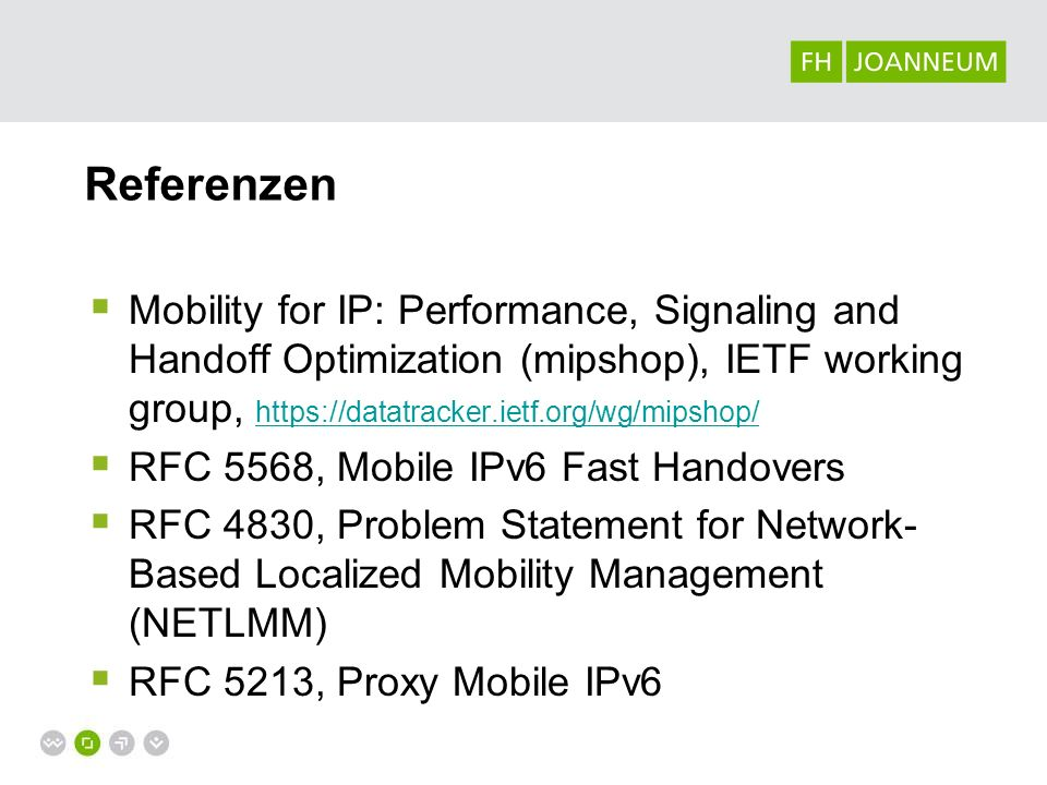 Referenzen Mobility for IP: Performance, Signaling and Handoff Optimization (mipshop), IETF working group, https://datatracker.ietf.org/wg/mipshop/