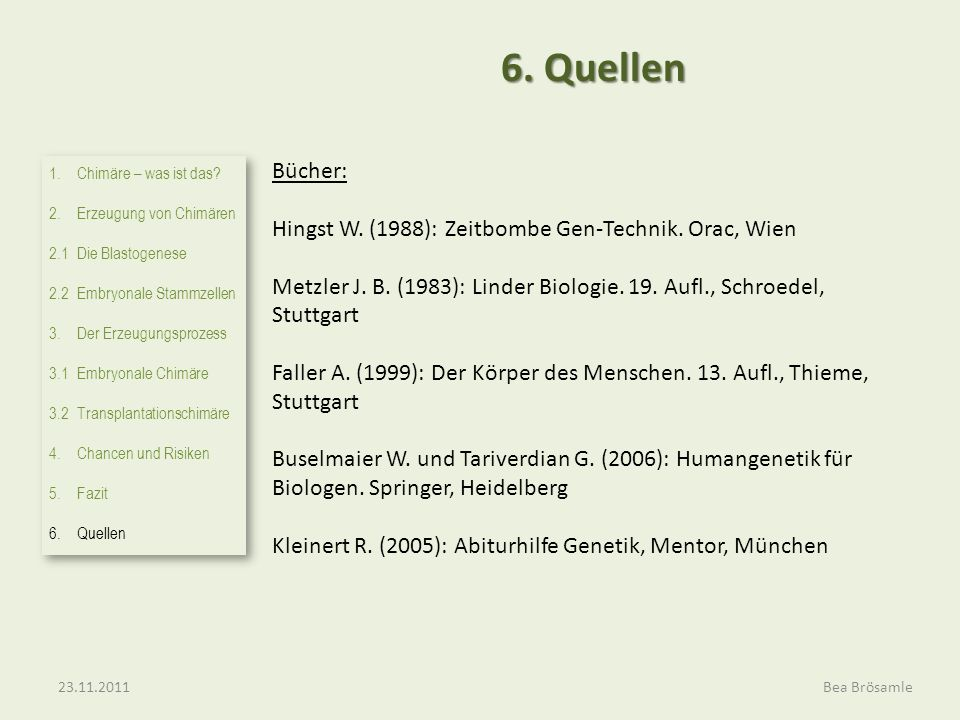 6. Quellen Bücher: Hingst W. (1988): Zeitbombe Gen-Technik. Orac, Wien