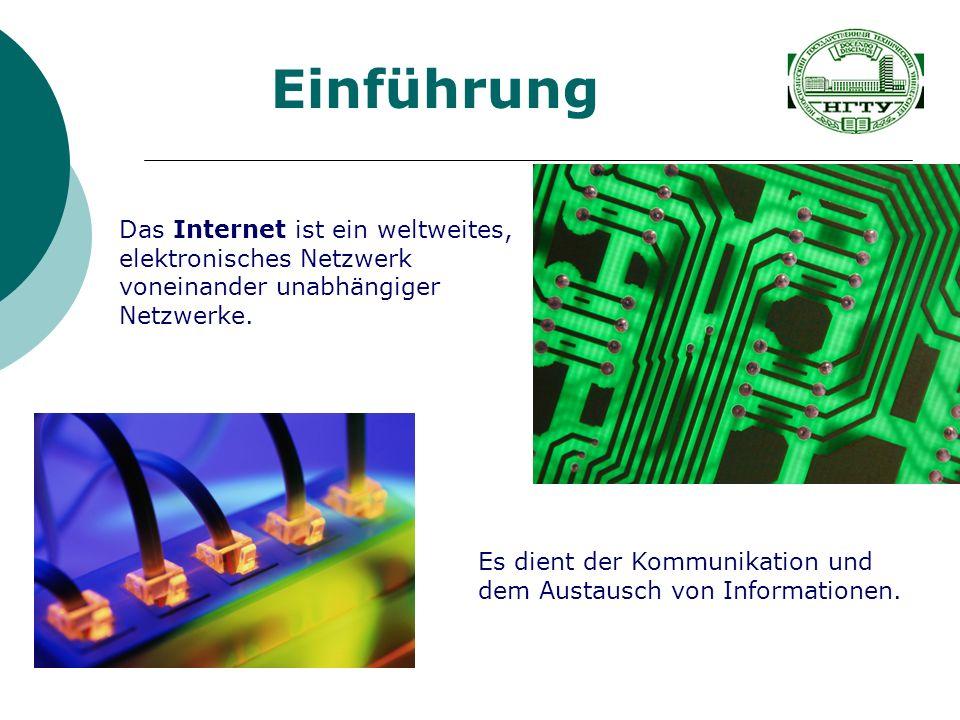 Einführung Das Internet ist ein weltweites, elektronisches Netzwerk voneinander unabhängiger Netzwerke.