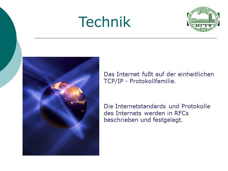 Technik Das Internet fußt auf der einheitlichen TCP/IP - Protokollfamilie.