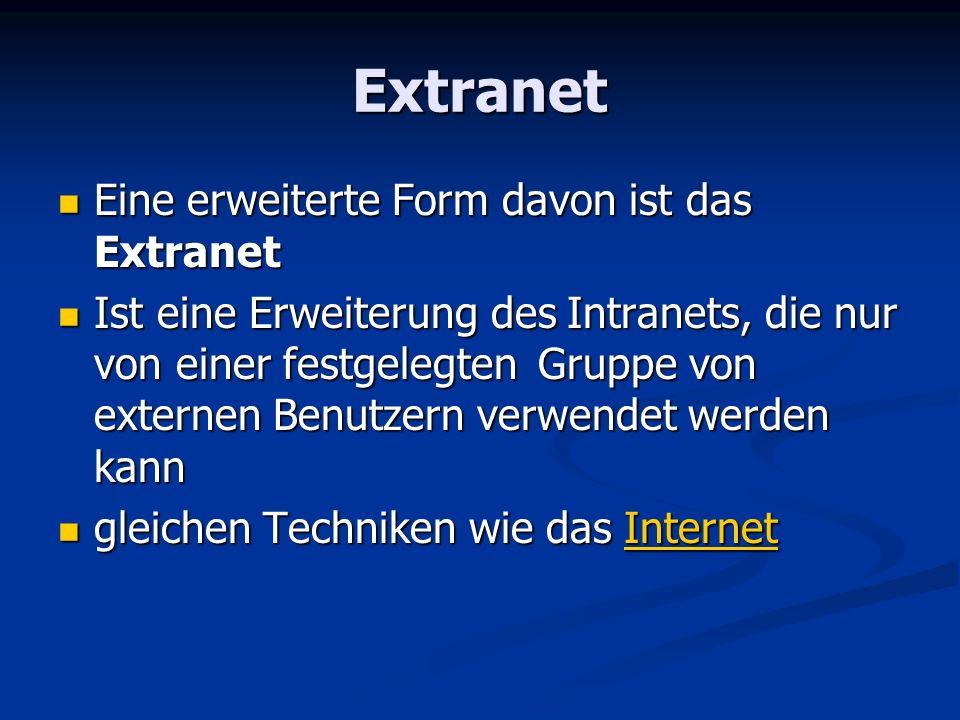 Extranet Eine erweiterte Form davon ist das Extranet