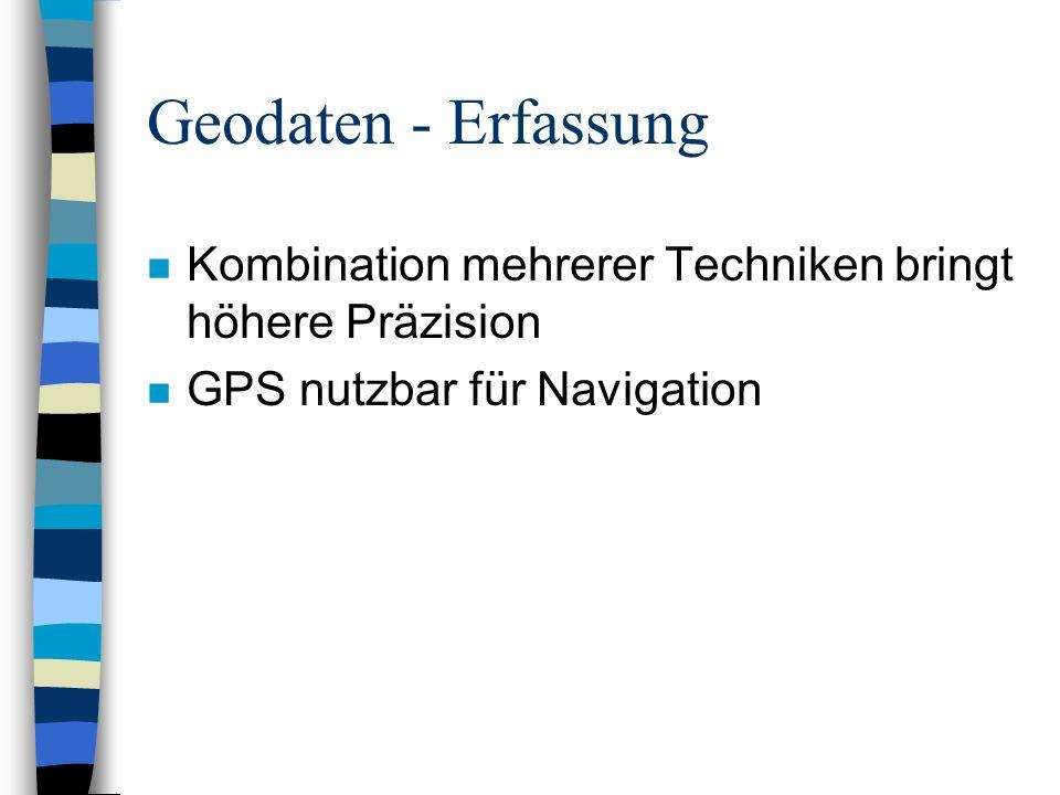 Geodaten - Erfassung Kombination mehrerer Techniken bringt höhere Präzision.