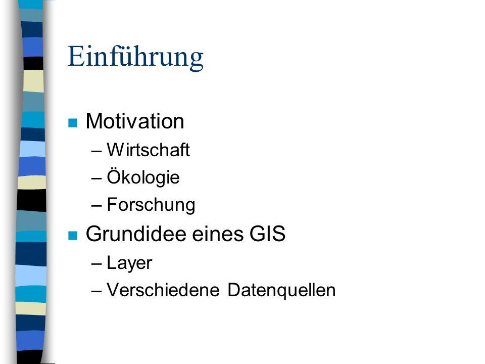 Einführung Motivation Grundidee eines GIS Wirtschaft Ökologie
