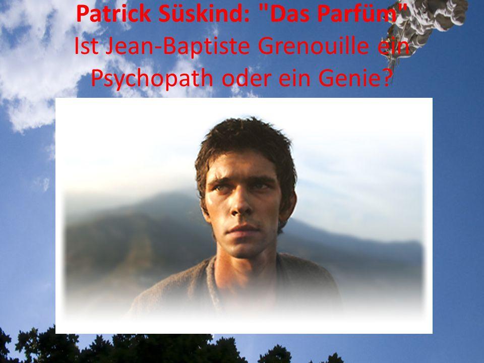 Patrick Süskind: Das Parfüm Ist Jean-Baptiste Grenouille ein Psychopath oder ein Genie
