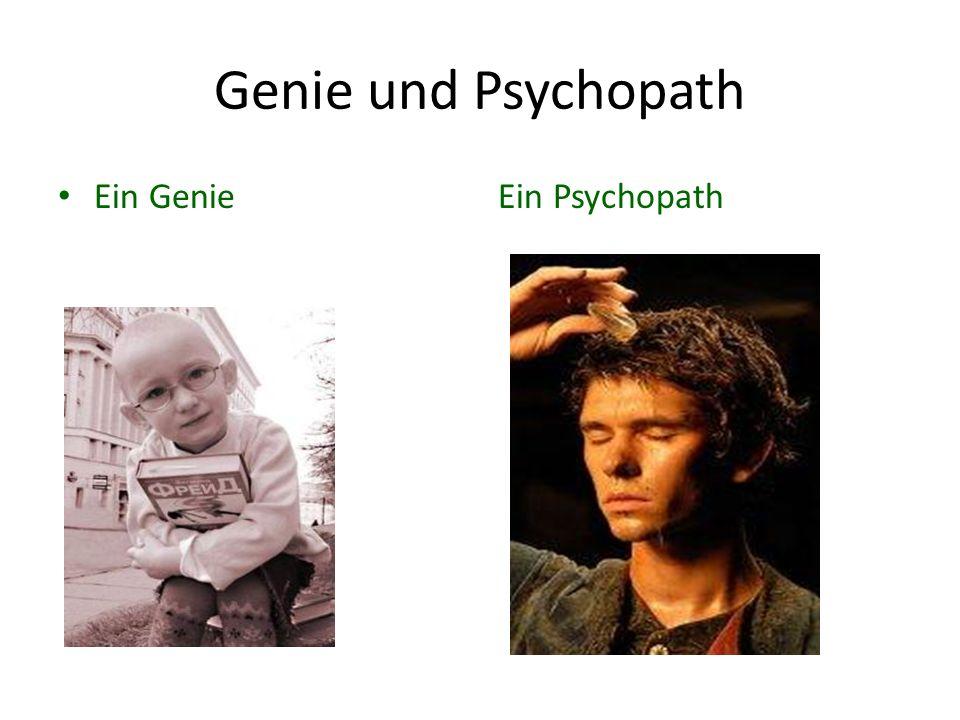 Genie und Psychopath Ein Genie Ein Psychopath