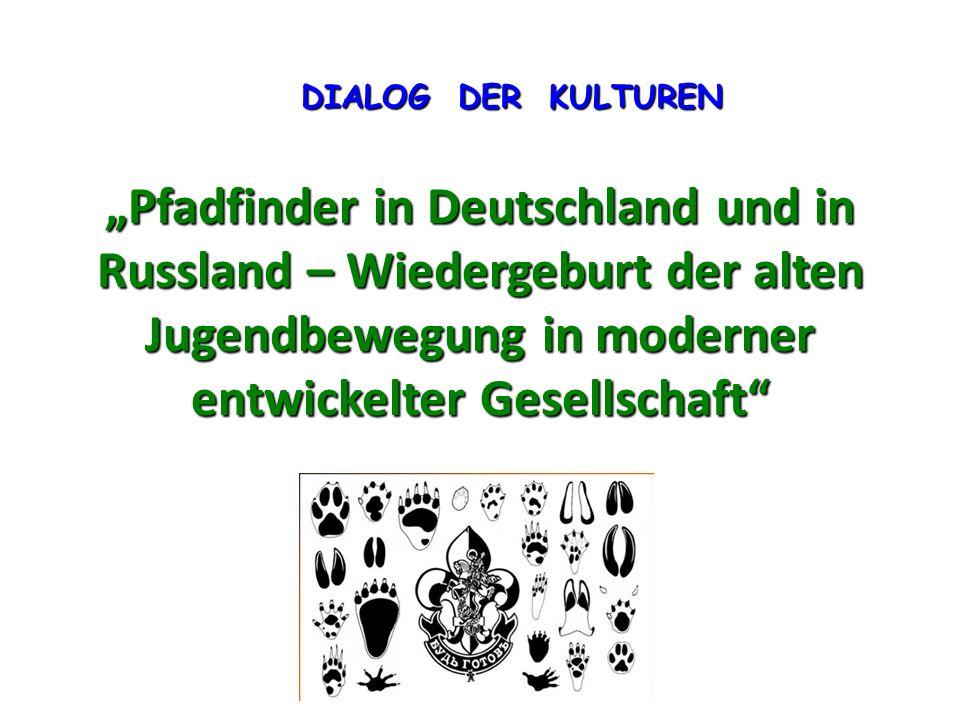 """DIALOG DER KULTUREN """"Pfadfinder in Deutschland und in Russland – Wiedergeburt der alten Jugendbewegung in moderner entwickelter Gesellschaft"""