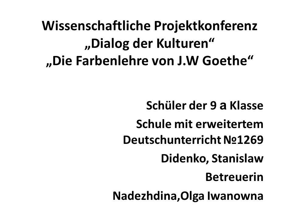 """Wissenschaftliche Projektkonferenz """"Dialog der Kulturen """"Die Farbenlehre von J.W Goethe"""