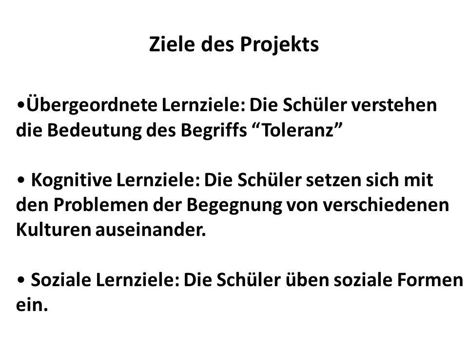 Ziele des Projekts Übergeordnete Lernziele: Die Schüler verstehen die Bedeutung des Begriffs Toleranz