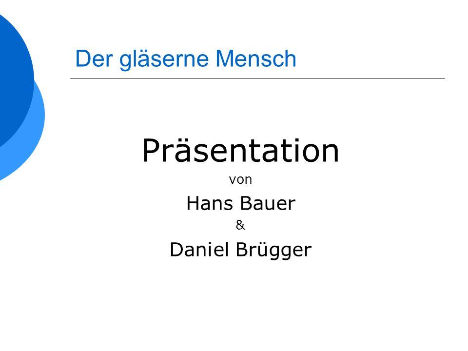 Präsentation Der gläserne Mensch Hans Bauer Daniel Brügger von &