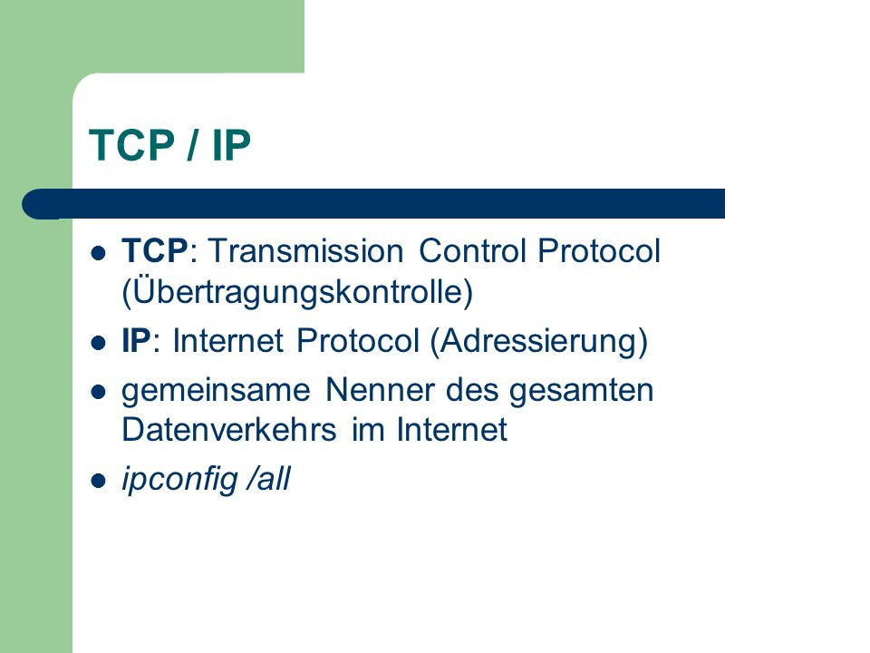 TCP / IP TCP: Transmission Control Protocol (Übertragungskontrolle)