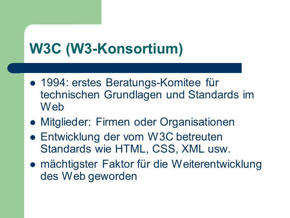 W3C (W3-Konsortium) 1994: erstes Beratungs-Komitee für technischen Grundlagen und Standards im Web.