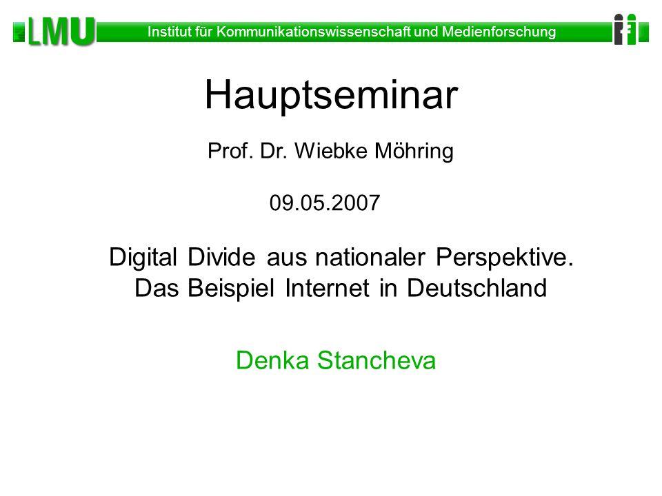 Hauptseminar Prof. Dr. Wiebke Möhring. 09.05.2007. Digital Divide aus nationaler Perspektive. Das Beispiel Internet in Deutschland.