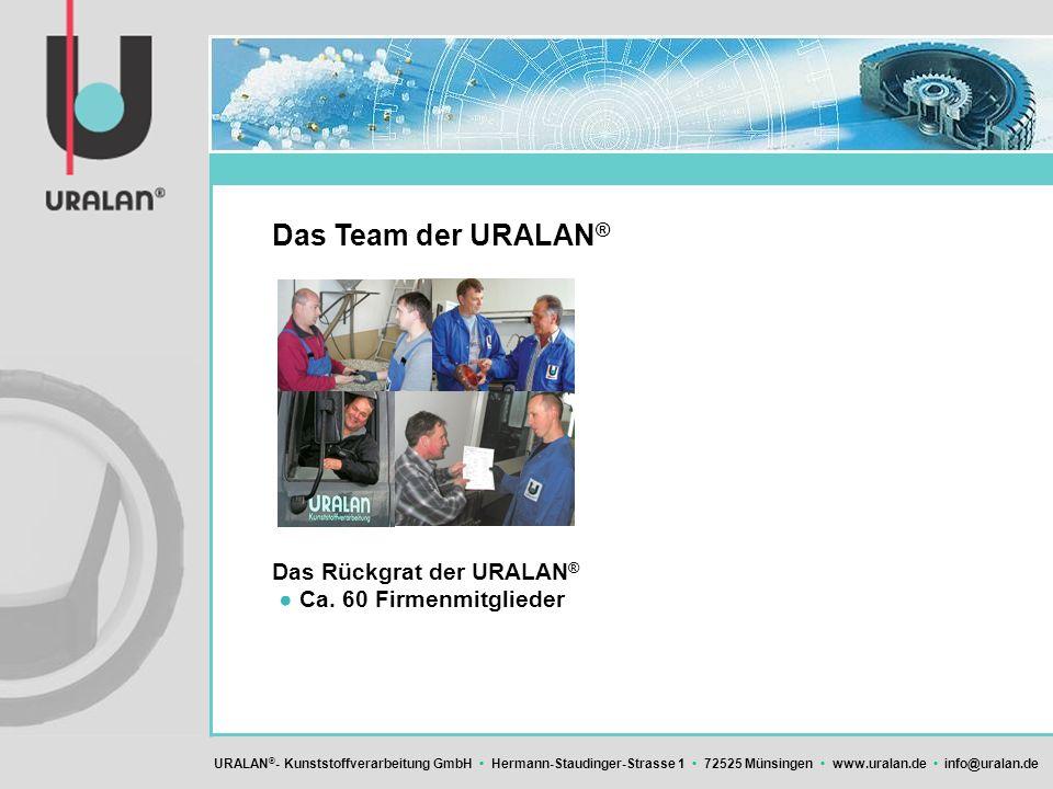 Das Team der URALAN® Das Rückgrat der URALAN® ● Ca. 60 Firmenmitglieder