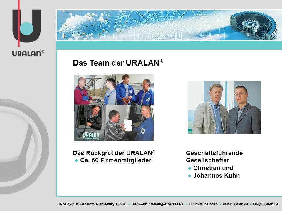 Das Team der URALAN® Das Rückgrat der URALAN® ● Ca.
