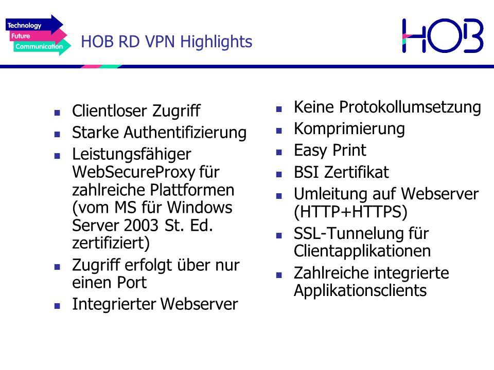 HOB RD VPN Highlights Keine Protokollumsetzung. Komprimierung. Easy Print. BSI Zertifikat. Umleitung auf Webserver (HTTP+HTTPS)