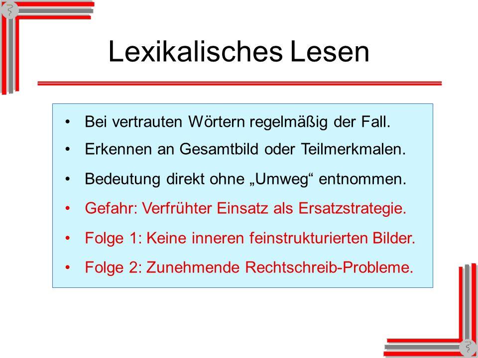 Lexikalisches Lesen Bei vertrauten Wörtern regelmäßig der Fall.