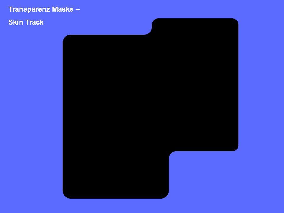 Transparenz Maske – Skin Track