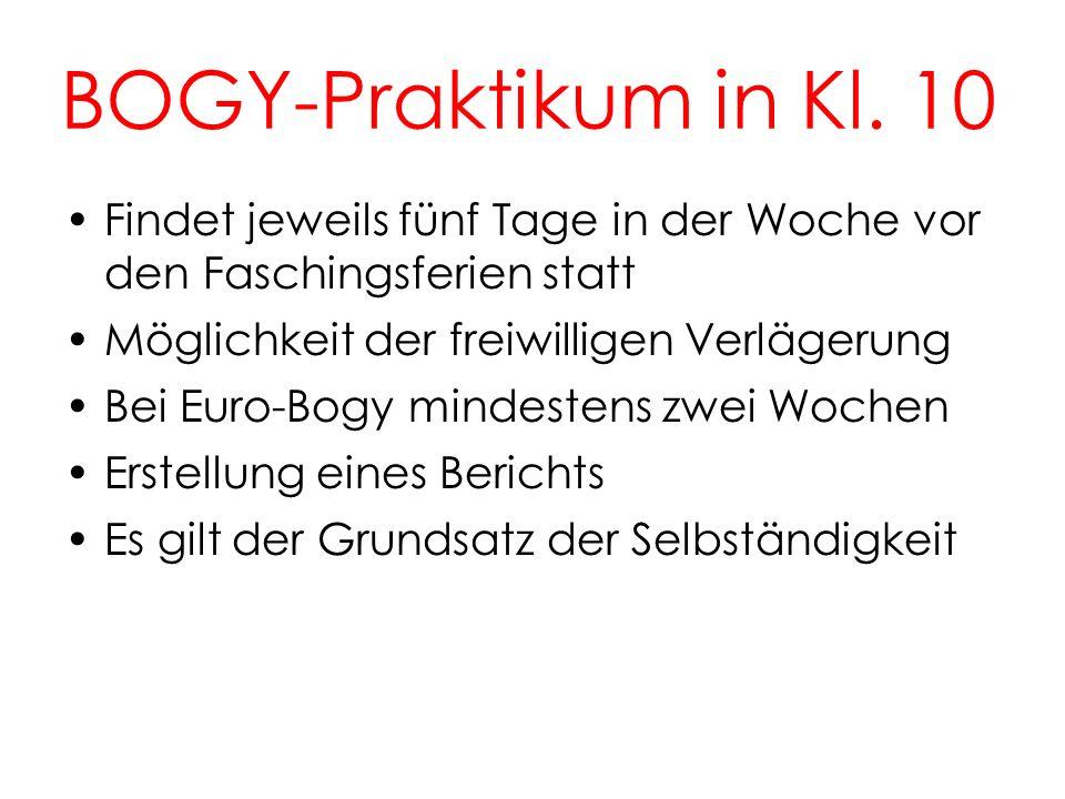 BOGY-Praktikum in Kl. 10 10. Findet jeweils fünf Tage in der Woche vor den Faschingsferien statt.
