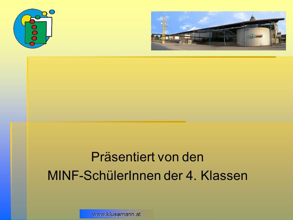 Präsentiert von den MINF-SchülerInnen der 4. Klassen