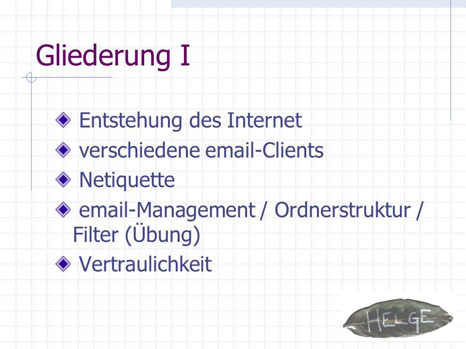 Gliederung I Entstehung des Internet verschiedene email-Clients
