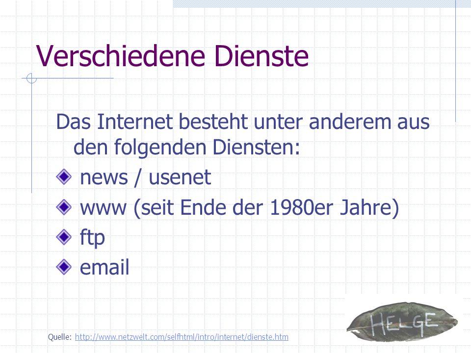 Verschiedene Dienste Das Internet besteht unter anderem aus den folgenden Diensten: news / usenet.
