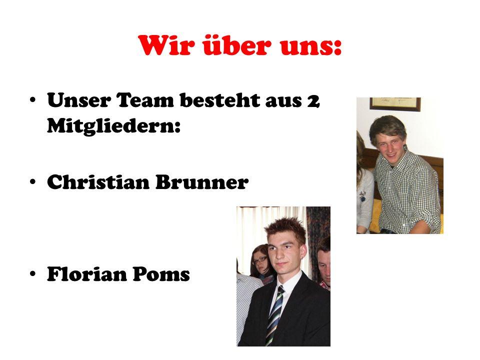 Wir über uns: Unser Team besteht aus 2 Mitgliedern: Christian Brunner