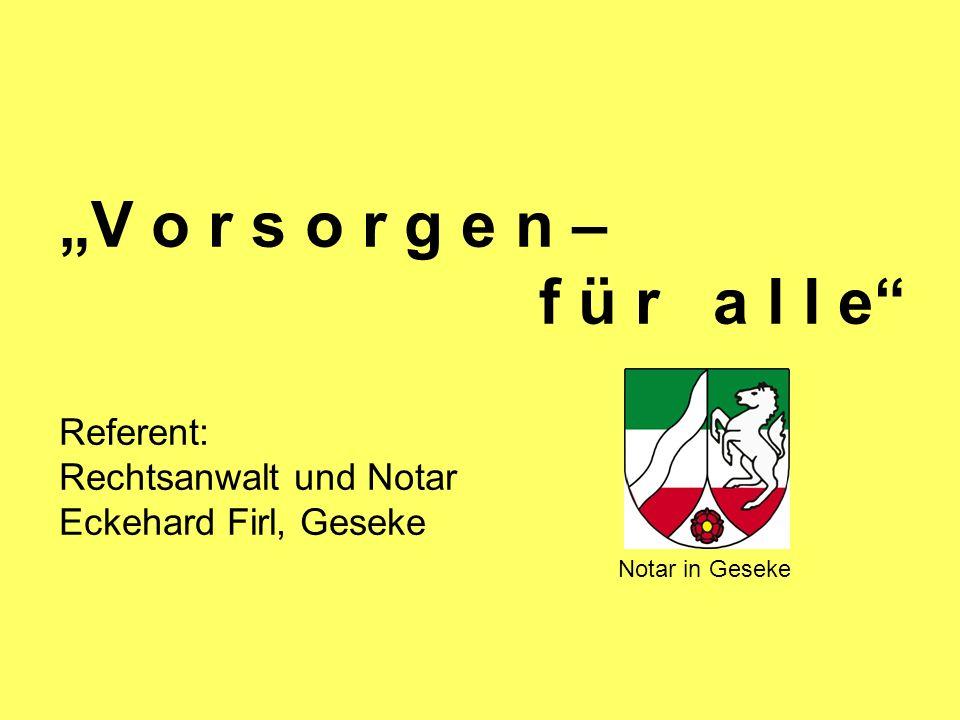 """""""V o r s o r g e n – f ü r a l l e Referent: Rechtsanwalt und Notar Eckehard Firl, Geseke"""