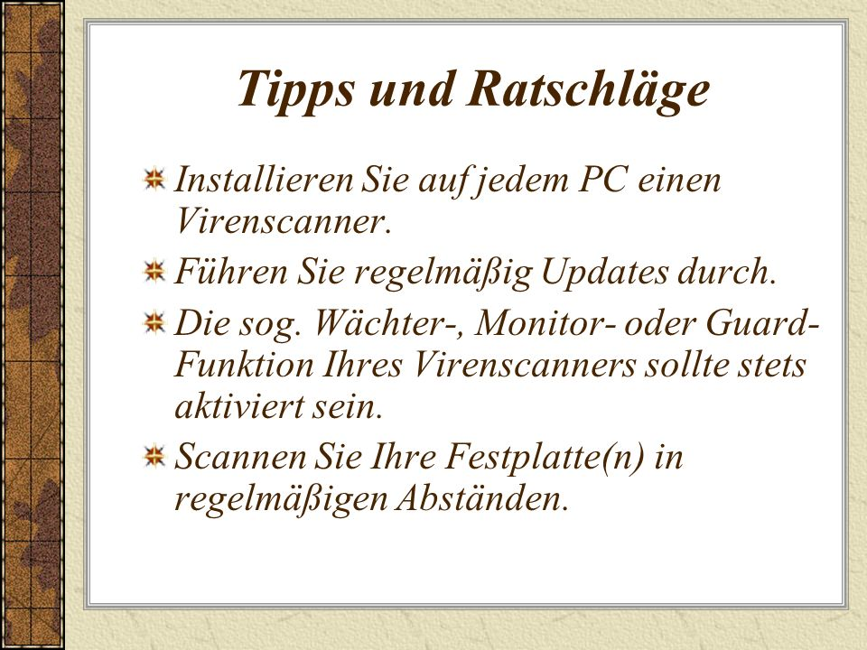 Tipps und Ratschläge Installieren Sie auf jedem PC einen Virenscanner.