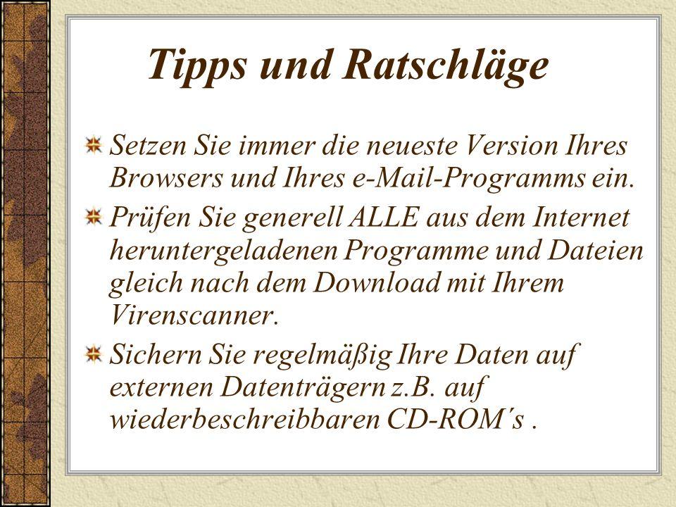 Tipps und Ratschläge Setzen Sie immer die neueste Version Ihres Browsers und Ihres e-Mail-Programms ein.