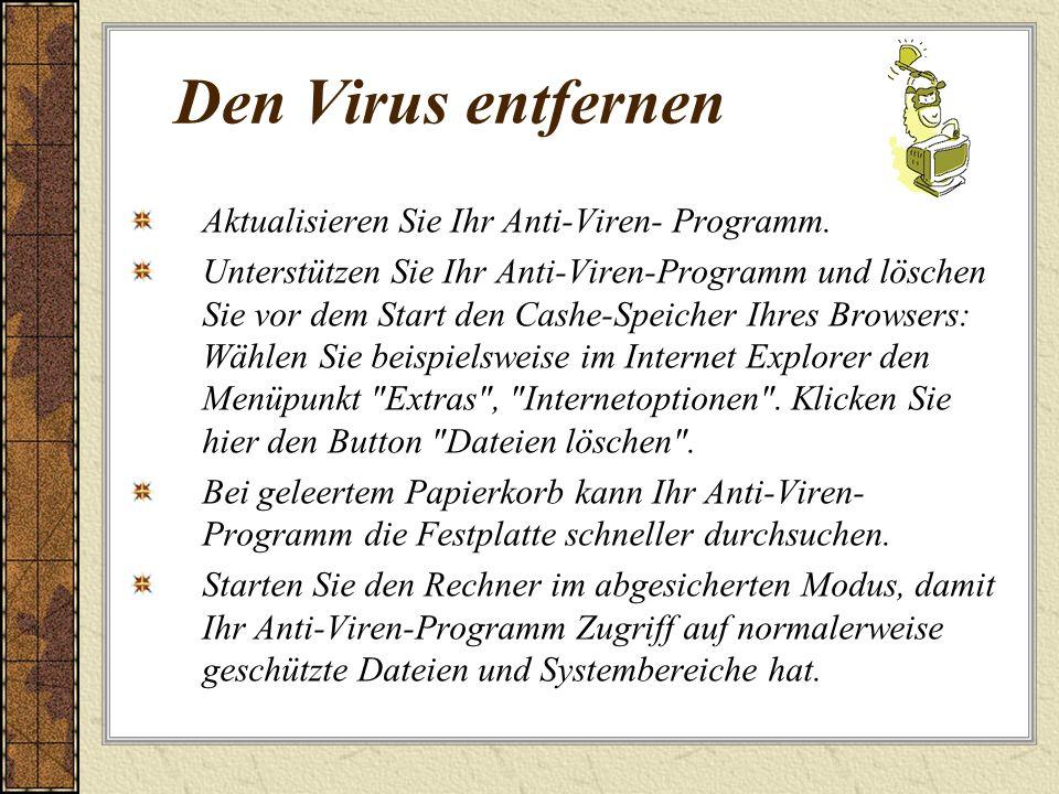Den Virus entfernen Aktualisieren Sie Ihr Anti-Viren- Programm.