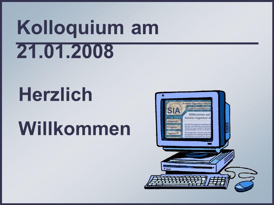 Kolloquium am 21.01.2008 Herzlich Willkommen