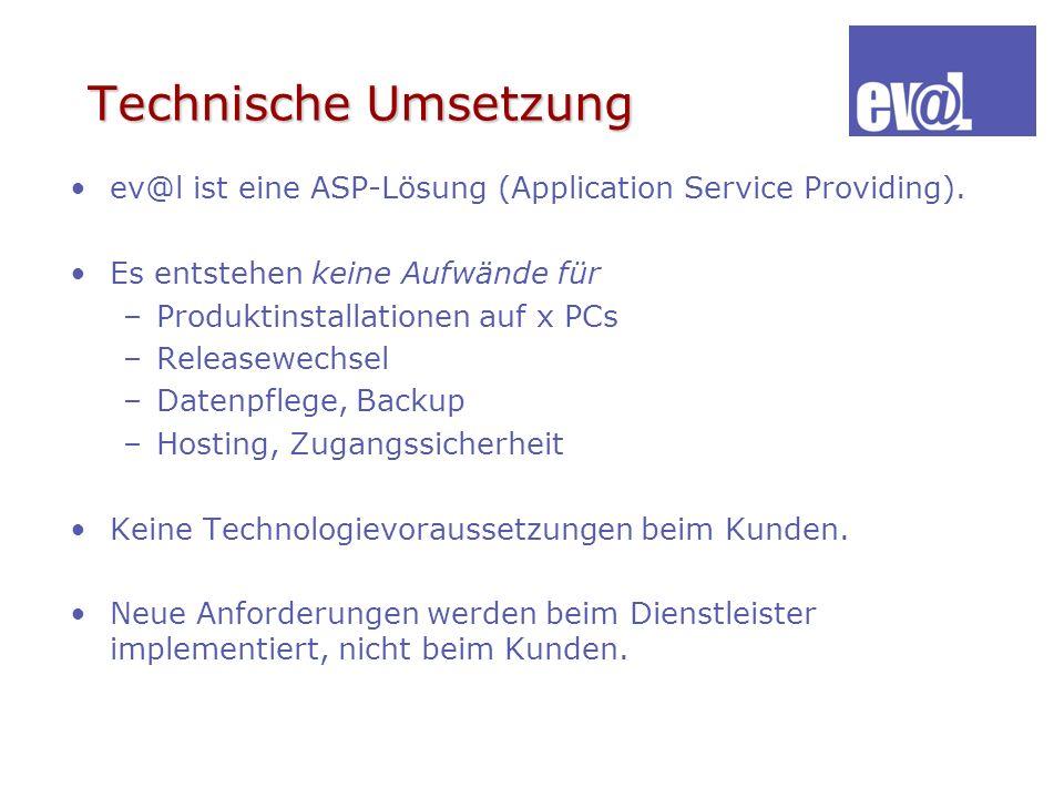 Technische Umsetzung ev@l ist eine ASP-Lösung (Application Service Providing). Es entstehen keine Aufwände für.