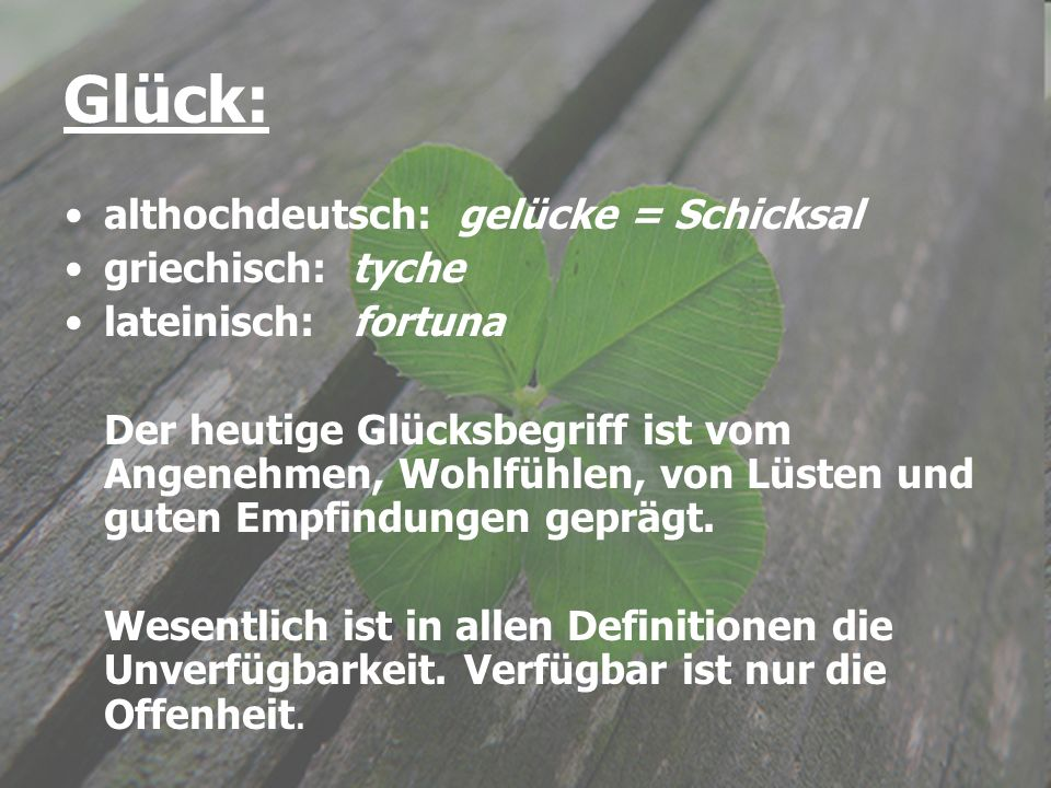 Glück: althochdeutsch: gelücke = Schicksal griechisch: tyche