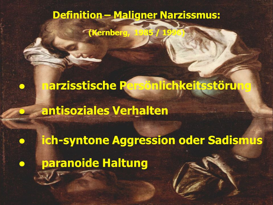 Definition – Maligner Narzissmus: