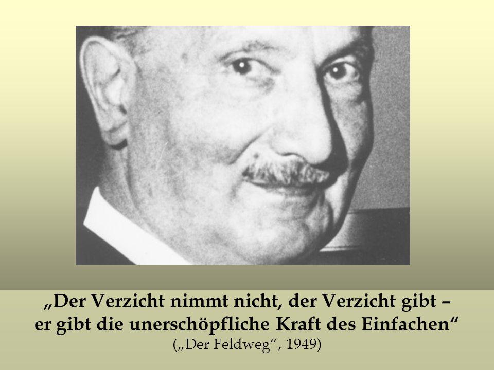 """""""Der Verzicht nimmt nicht, der Verzicht gibt – er gibt die unerschöpfliche Kraft des Einfachen (""""Der Feldweg , 1949)"""