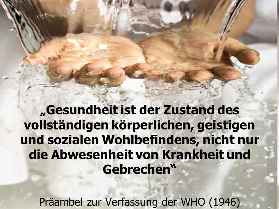 """""""Gesundheit ist der Zustand des vollständigen körperlichen, geistigen und sozialen Wohlbefindens, nicht nur die Abwesenheit von Krankheit und Gebrechen Präambel zur Verfassung der WHO (1946)"""