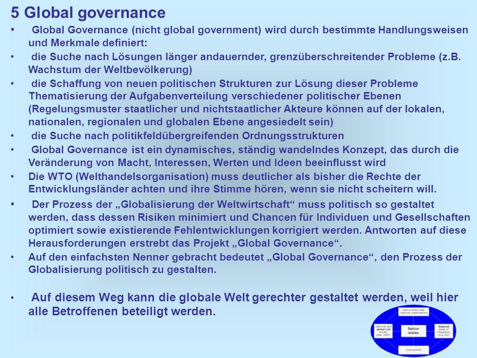 5 Global governance Global Governance (nicht global government) wird durch bestimmte Handlungsweisen und Merkmale definiert: