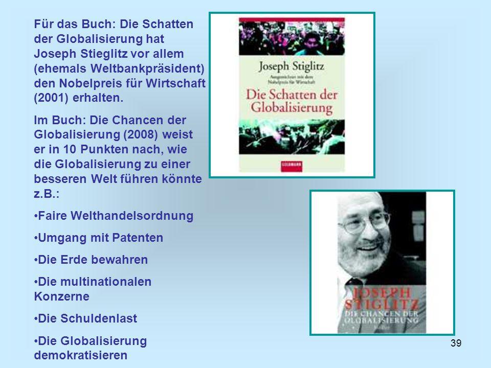 Für das Buch: Die Schatten der Globalisierung hat Joseph Stieglitz vor allem (ehemals Weltbankpräsident) den Nobelpreis für Wirtschaft (2001) erhalten.