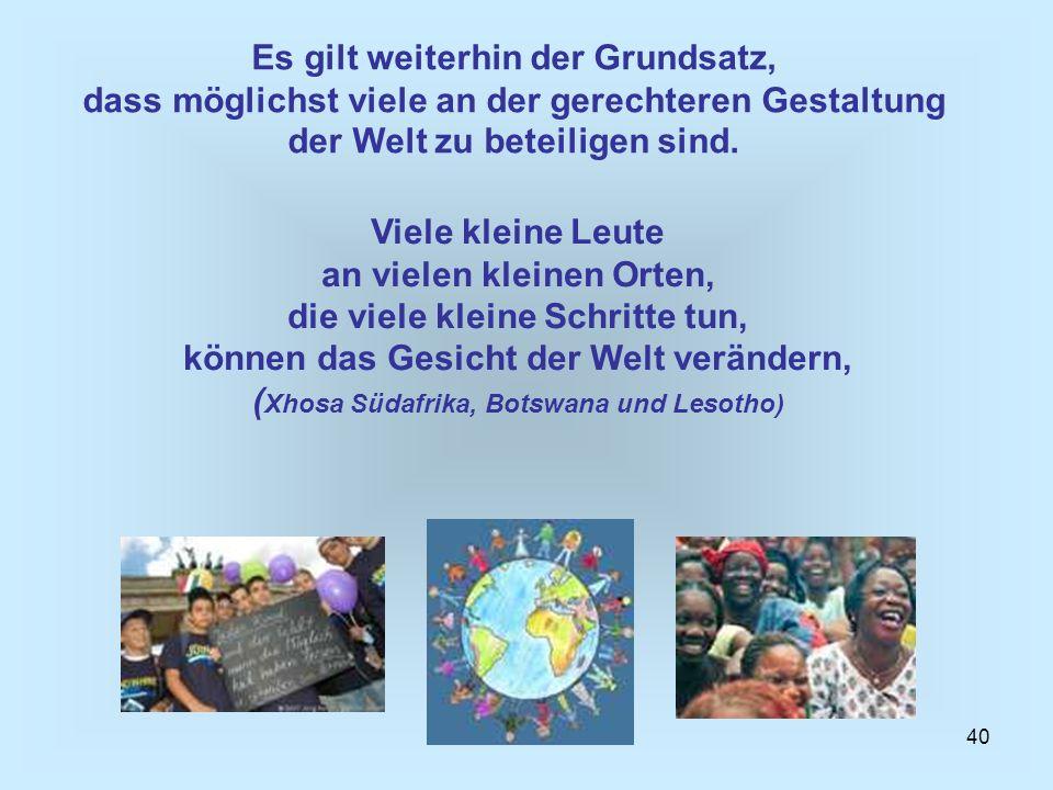 Es gilt weiterhin der Grundsatz, dass möglichst viele an der gerechteren Gestaltung der Welt zu beteiligen sind.