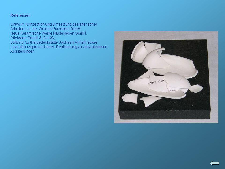Referenzen Entwurf, Konzeption und Umsetzung gestalterischer Arbeiten u.a. bei Weimar Porzellan GmbH;